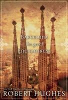 Barcelona the Great Enchantress, Hardcover by Hughes, Robert, Brand New, Free...