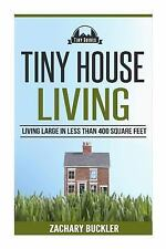 Tiny Guides: Tiny House Living: Living Large in Less Than 400 Square Feet by...