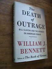 The Death of Outrage Bill CLinton and Assault on American Ideals William Bennett