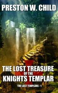 The Lost Treasure of the Knights Templar by Preston W Child: New
