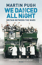 We Danced All Night: A Social History of Britain Between the Wars by Martin Pug…