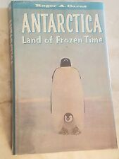 Antarctica: Land of Frozen Time Hardcover 1ST 1962 Roger A. Caras (Author),