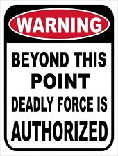 WARNING Deadly Force Authorized Beyond This Point Funny Metal Sign 9x12 Security