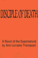 NEW Disciple of Death: A Novel of the Supernatural by Ann Thompson