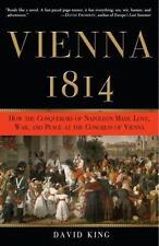 Vienna, 1814: How the Conquerors of Napoleon Made Love, War, and Peace at the C