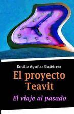 El Proyecto Teavit : El Viaje Al Pasado by Emilio Aguilar Gutiérrez (2015,...
