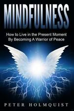 Mindfulness: How to Live in the Present Moment by Becoming a Warrior of Peace...