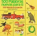 500 Palabras Nuevas Para Ti: 500 Words to Grow On (English/Spanish)...