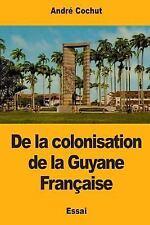 De la Colonisation de la Guyane Française by André Cochut (2017, Paperback)
