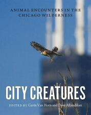 City Creatures : Animal Encounters in the Chicago Wilderness by Gavin Van...