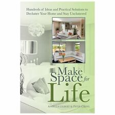 Make Space for Life: Hundreds of Ideas and Practical Solutions to Declutter Your