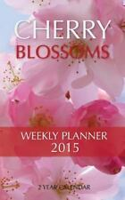 Cherry Blossoms Weekly Planner 2015: 2 Year Calendar by James Bates (2014,...