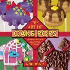 The Art of Cake Pops : 75 Dangerously Delicious Designs by Noel Muniz (2016,...