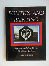Politics and Painting: Murals and Conflict in Northern Ireland by Bill Rolston