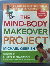 The Mind-Body Makeover Project : A 12-Week Plan for Transforming Your Body and Y