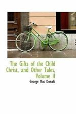 The Gifts Of The Child Christ, And Other Tales, Volume Ii: By George Mac Donald