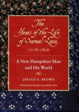 Years of the Life of Samuel Lane, 1718-1806: A New Hampshire Man & His World. b