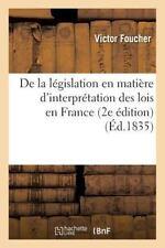 De la Legislation en Matiere d'Interpretation des Lois en France 2e Edition...
