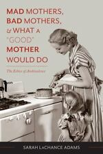 """Mad Mothers, Bad Mothers, and What a """"Good"""" Mother Would Do: The Ethics of Ambiv"""