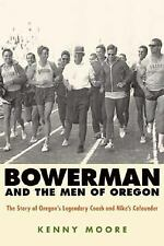 Bowerman and the Men of Oregon: The Story of Oregon's Legendary Coach and Nik...