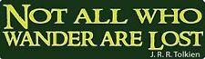NOT ALL WHO WANDER ARE LOST - J.R.R. Tolkien Funny New BUMPER STICKER STI-0613
