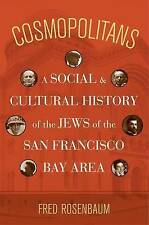 Cosmopolitans: A Social and Cultural History of the Jews of the San Francisco Ba