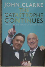 JOHN CLARKE THE CATASTROPHE CONTINUES 21 Years of Interviews