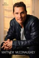 Matthew McConaughey : The Biography, Hardcover by Daniels, Neil, Brand New, F...