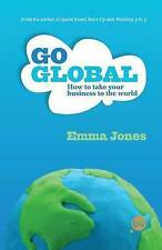 Go Global: How to Take Your Business to the World by Emma Jones (Paperback,...