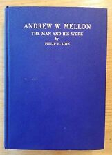 Andrew W. Mellon: The Man & His Work by Philip H. Love, Heath, 1929, 1st Edition