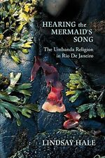 Hearing the Mermaid's Song: The Umbanda Religion in Rio de Janeiro by Hale, Lin