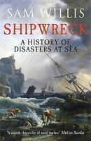 Shipwreck: A History of Disasters at Sea by Sam Willis, Book (Paperback) New