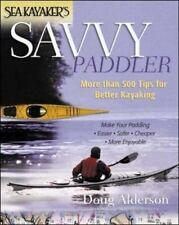 Sea Kayaker's Savvy Paddler : More than 500 Tips for Better Kayaking by Alderson