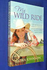 MY WILD RIDE Fiona Johnson WOMAN CITY TO OUTBACK HORSE LEUKAEMIA RODEO RIDER BIO