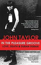 In The Pleasure Groove: Love, Death and Duran Duran by Taylor, John | Paperback