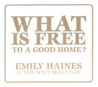 What Is Free to a Good Home? by Emily Haines & Soft Skeleton ~ Excellent Rock CD