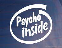 PSYCHO INSIDE Funny Novelty Car/Van/Truck/Window/Bumper Vinyl Sticker/Decal