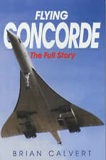 Flying Concorde: The Full Story by Brian Calvert (Paperback, 2002)