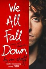 We All Fall Down : Living with Addiction by Nic Sheff (2011, Hardcover / Hardco…