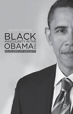 Black Masculinity in the Obama Era: Outliers of Society, New, Hoston, William T.