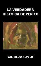 La Verdadera Historia de Perico by Wilfredo Alvelo (2009, Paperback)