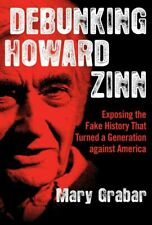 Debunking Howard Zinn: Exposing the Fake History That Turned a Generation agains