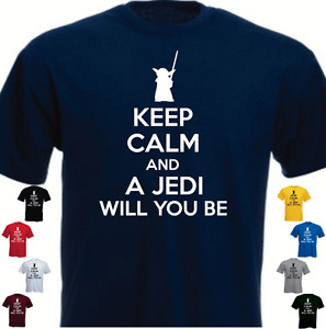 KEEP CALM AND A JEDI WILL YOU BE Funny Present Gift T-shirt
