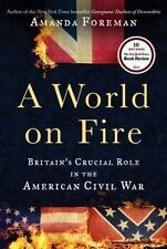 A World on Fire: Britain's Crucial Role in the American Civil War, Foreman, Aman