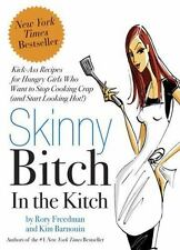 Skinny Bitch in the Kitch : Kick-Ass Recipes for Hungry Girls Who Want to...