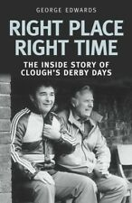 Right Place Right Time: The Inside Story of Clough's Derby Days: Clough's Derby