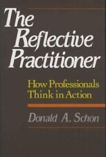The Reflective Practitioner: How Professionals Think In Action by Schon, Dona…