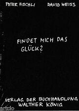 Peter Fischli - David Weiss - Findet mich das Glück ?