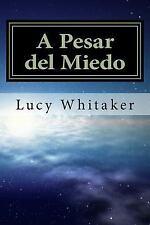 A Pesar Del Miedo : Porque el Amor Es Mas Fuerte Que el Miedo by Lucy...