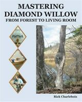 Mastering Diamond Willow : From Forest to Living Room, Paperback by Charleboi...